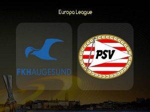 Phân tích kèo Haugesund vs PSV Eindhoven, 0h00 ngày 9/08